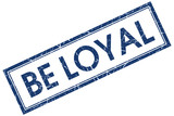 be loyal blue square stamp isolated on white background poster