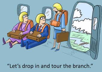 """""""Let's drop in and tour the branch."""""""