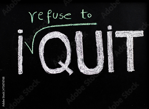 Poster I refuse to quit message on blackboard