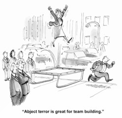"""Abject terror is great for team building."""