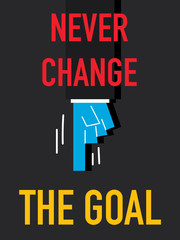 Word NEVER CHANGE THE GOAL