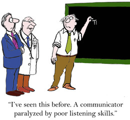 """... A communicator paralyzed by poor listening skills."""