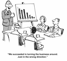 """""""... turning the business around.  Just in the wrong direction."""""""