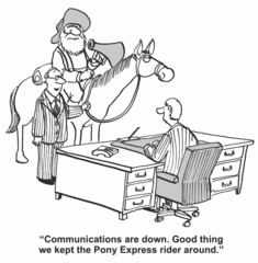 """Communications are down... kept Pony Express rider..."""