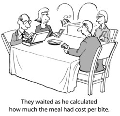 ...he calculated how much the meal had cost per bite.