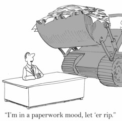 """I'm in a paperwork mood, let 'er rip."""