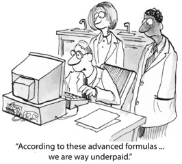 """According to these advanced formulas... we are underpaid."""