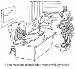 """""""If you make me team leader, morale will skyrocket."""""""