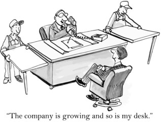 """""""The company is growing and so is my desk."""""""