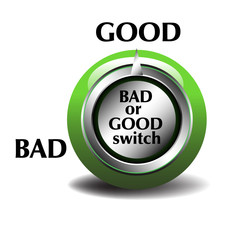 Bad or good switch