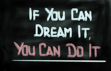 If You Can Dream It, You Can Do It Concept