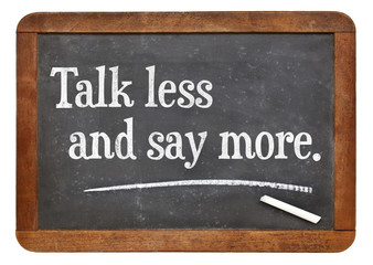 talk less and say more