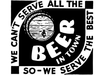 We Can't Serve All The Beer 3