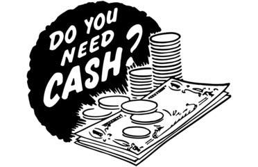Do You Need Cash?