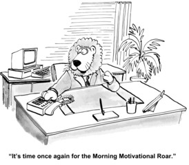 """It's time once again for the Morning Motivational Roar."""