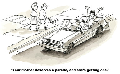 """""""Your mother deserves a parade, and she's getting one."""""""