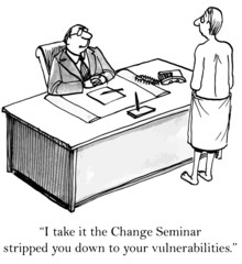"""I take it your Change Seminar stripped you down..."""
