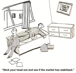 """""""Stick your head out and see if the market has stabilized."""""""
