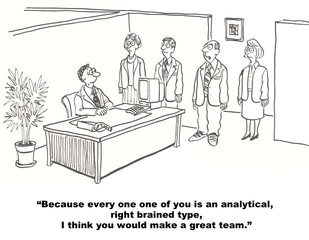 """...every... analytical, right brained type... make great team."""