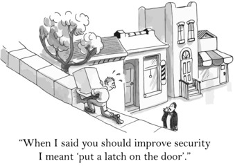 """...I said improve security I meant 'put a latch on the door'."""