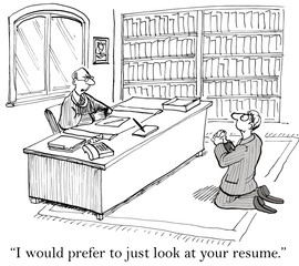 """I would prefer to just look at your resume."""