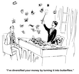 """I've diversified your money by turning it into butterflies."""