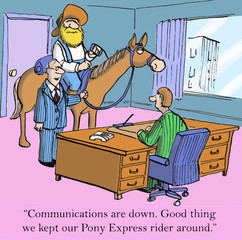 """Communications are down.  Good thing...Pony Express..."""