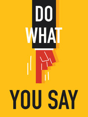 Word DO WHAT YOU SAY