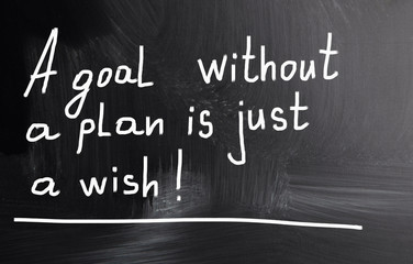 a goal without a plan is just a wish!
