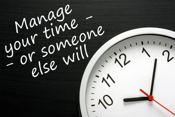 Manage your time, or someone else will control concept