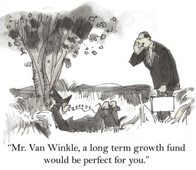 """... a long term growth fund would be perfect for you."""