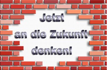 Mauer - Jetztz an die Zukunft denken!
