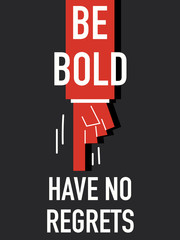 Words BE BOLD HAVE NO REGRETS