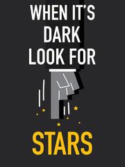 Words WHEN IT'S DARK LOOK FOR STARS