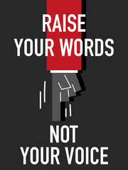 Words RAISE YOUR WORDS NOT YOUR VOICE