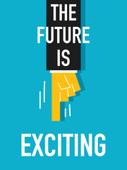 Words THE FUTURE IS EXCITING