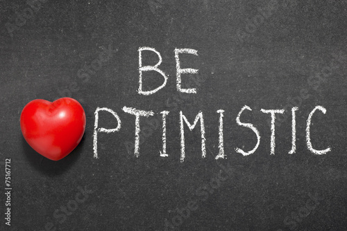 be optimistic Numerous studies have shown an association between a positive, optimistic life outlook and lower risk of heart attack, high blood pressure, and coronary artery.