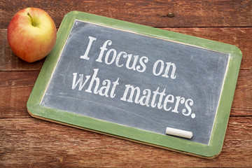 I focus on what matters