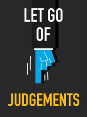 Words LET GO OF JUDGEMENTS