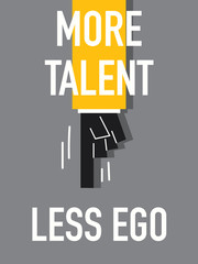 Words MORE TALENT LESS EGO