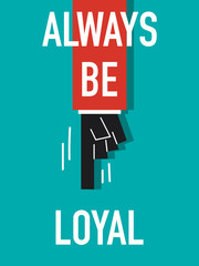 Words ALWAYS BE LOYAL