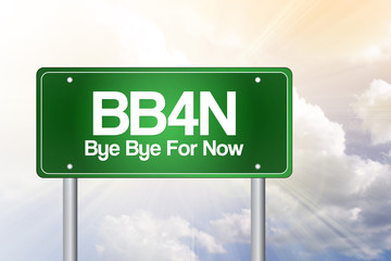 BB4N, Bye Bye For Now, Green Road Sign concept