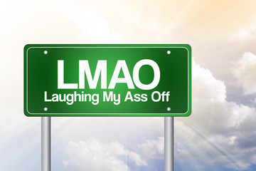 LMAO, Laughing My Ass Off, Green Road Sign concept