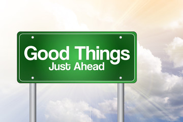Good Things, Just Ahead Green Road Sign, business concept