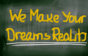 We Make Your Dreams Reality Concept