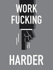 Words WORK FUCKING HARDER