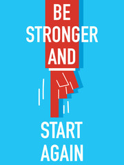 Words BE STRONGER AND START AGAIN