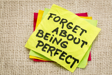 forget about being perfect