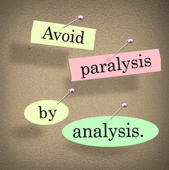 Avoid Paralysis by Analysis Words Bulletin Board Saying Quote