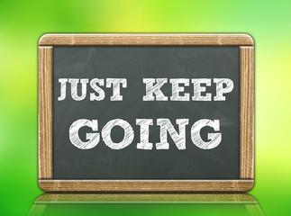 JUST KEEP GOING - blackboard concept